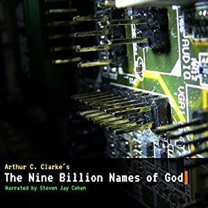 "nine billion names of god The monks believe that god has around 9 billion names ""well, they believe that when they have listed all his names — and they reckon that there are about nine billion of them — god's purpose will be achieved."